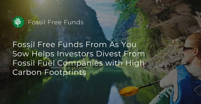 Fossil Free Funds Helps Individuals Invest Responsibly