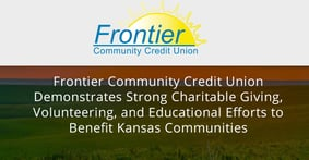 Frontier Community Credit Union Demonstrates Strong Charitable Giving, Volunteering, and Educational Efforts to Benefit Kansas Communities