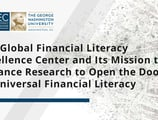 The Global Financial Literacy Excellence Center and Its Mission to Advance Research to Open the Door to Universal Financial Literacy