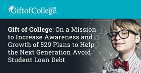Gift of College: On a Mission to Increase Awareness and Growth of 529 Plans to Help the Next Generation Avoid Student Loan Debt