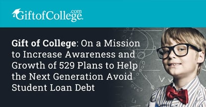Gift Of College On A Mission To Increase Awareness And Growth Of 529 Plans