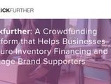 Kickfurther: A Crowdfunding Platform that Helps Businesses Secure Inventory Financing and Engage Brand Supporters
