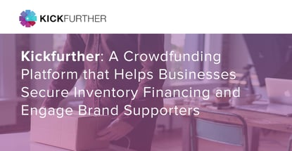 Kickfurther Delivers Crowdfunded Capital And Brand Engagement