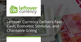 Leftover Currency Delivers Fast Cash, Economic Stimulus, and Charitable Giving