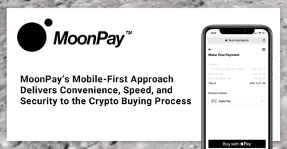 MoonPay's Mobile-First Approach Delivers Convenience, Speed, and Security to the Crypto Buying Process