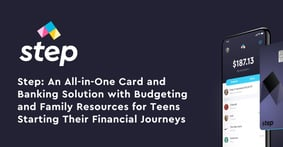 Step: An All-in-One Card and Banking Solution with Budgeting and Family Resources for Teens Starting Their Financial Journeys