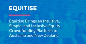 Equitise Brings an Intuitive, Simple, and Inclusive Equity Crowdfunding Platform to Australia and New Zealand