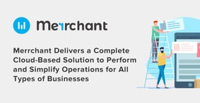 Merrchant Delivers a Complete Cloud-Based Solution to Perform and Simplify Operations for All Types of Businesses