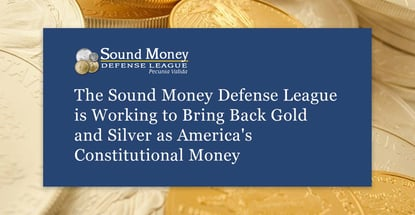 Sound Money Defense League Advocates For Gold And Silver
