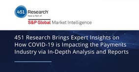 451 Research Brings Expert Insights on How COVID-19 is Impacting the Payments Industry via In-Depth Analysis and Reports