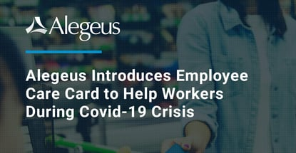 Alegeus Introduces Employee Care Card to Help Workers During Covid-19 Crisis