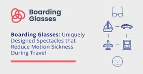Boarding Glasses: Uniquely Designed Spectacles that Reduce Motion Sickness During Travel