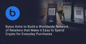 Bytus Aims to Build a Worldwide Network of Retailers that Makes it Easy to Spend Crypto for Everyday Purchases