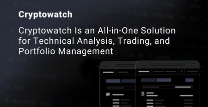 Cryptowatch is an All-in-One Solution for Technical Analysis, Trading, and Portfolio Management