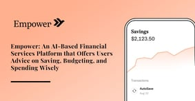 Empower: An AI-Based Financial Services Platform that Offers Users Advice on Saving, Budgeting, and Spending Wisely