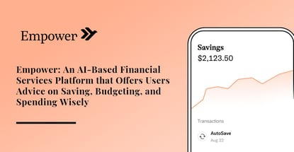Empower Offers Ai Based Financial Services For Consumers