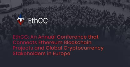 EthCC: An Annual Conference that Connects Ethereum Blockchain Projects and Global Cryptocurrency Stakeholders in Europe