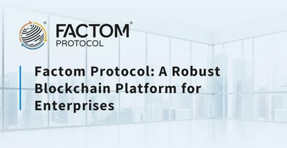 Factom Protocol Is A Robust Blockchain Platform For Enterprises