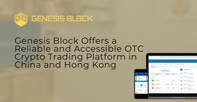 Genesis Block Offers a Reliable and Accessible OTC Crypto Trading Platform in China and Hong Kong