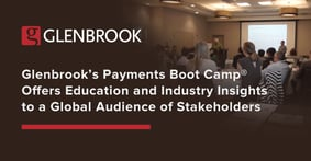 Glenbrook's Payments Boot Camp® Offers Education and Industry Insights to a Global Audience of Stakeholders