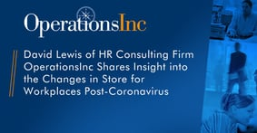 David Lewis of HR Consulting Firm OperationsInc Shares Insight into the Changes in Store for Workplaces Post-Coronavirus