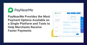 PayNearMe Provides the Most Payment Options Available on a Single Platform and Tools to Help Merchants Receive Faster Payments