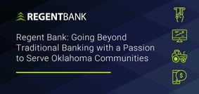 Regent Bank: Going Beyond Traditional Banking with a Passion to Serve Oklahoma Communities