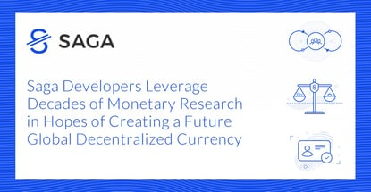 Saga Developers Leverage Decades of Monetary Research in Hopes of Creating a Future Global Decentralized Currency