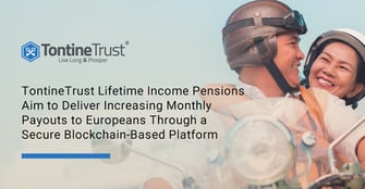 TontineTrust Lifetime Income Pensions Aim to Deliver Increasing Monthly Payouts to Europeans Through a Secure Blockchain-Based Platform