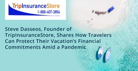 Steve Dasseos, Founder of TripInsuranceStore, Shares How Travelers Can Protect Their Vacation's Financial Commitments Amid a Pandemic