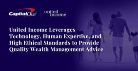 United Income Leverages Technology, Human Expertise, and High Ethical Standards to Provide Quality Wealth Management Advice
