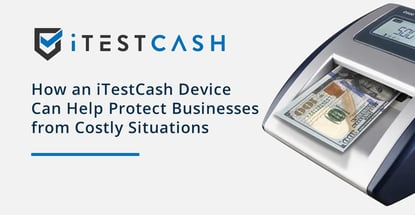 Itestcash Devices Help Businesses Prevent Costly Situations