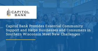 Capitol Bank Provides Essential Community Support and Helps Businesses and Consumers in Southern Wisconsin Meet New Challenges