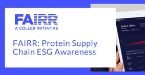 How FAIRR Uses Its Investor Network to Ensure Transparency on ESG Issues Within the Global Protein Supply Chain
