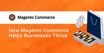 How Magento Commerce Helps Businesses Thrive