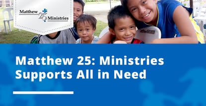 Matthew 25 Ministries Supports All In Need