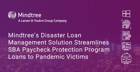 Mindtree's Disaster Loan Management Solution Streamlines SBA Paycheck Protection Program Loans to Pandemic Victims