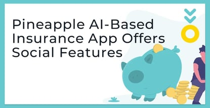 Pineapple Ai Based Insurance App Offers Social Features