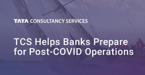 Tata Consultancy Services Prepares Banks to Navigate Four Stages of Recovery Following the COVID-19 Pandemic