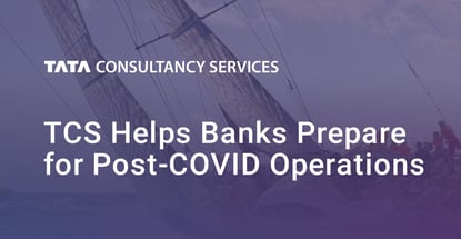 Tcs Helps Banks Prepare For Post Covid Operations
