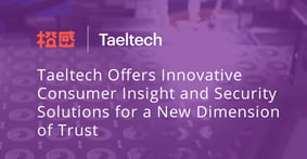 Taeltech Offers Innovative Consumer Insight and Security Solutions for a New Dimension of Trust