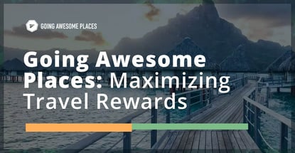Going Awesome Places Maximizes Travel Rewards