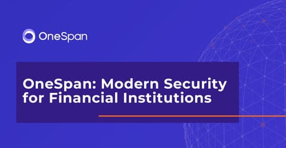 Onespan Provides Modern Security For Financial Institutions