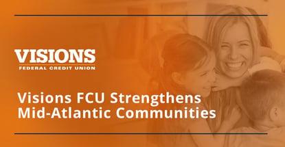 Visions Fcu Strengthens Mid Atlantic Communities