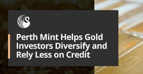 Perth Mint Helps Gold Investors Rely Less on Credit
