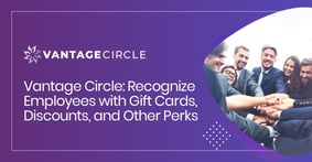 Vantage Circle: Recognize Employees with Gift Cards, Discounts, and Other Perks