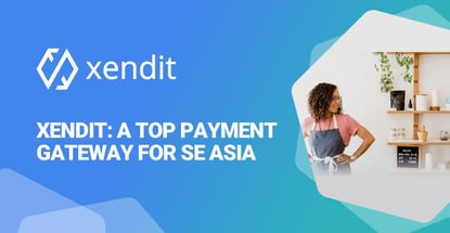 Xendit Is A Top Payment Gateway For Se Asia