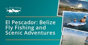El Pescador: Belize Fly Fishing and Scenic Adventures