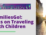 FamiliesGo! Offers Tips on Traveling with Children for Those Looking to Cash in Credit Card Rewards