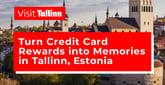 Visit Tallinn, Estonia, and Turn Credit Card Rewards into Unique, Memorable Experiences